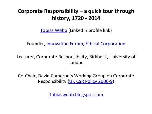 Corporate	   Responsibility	   –	   a	   quick	   tour	   through	    history,	   1720	   -­‐	   2014	    	    Tobias	  ...