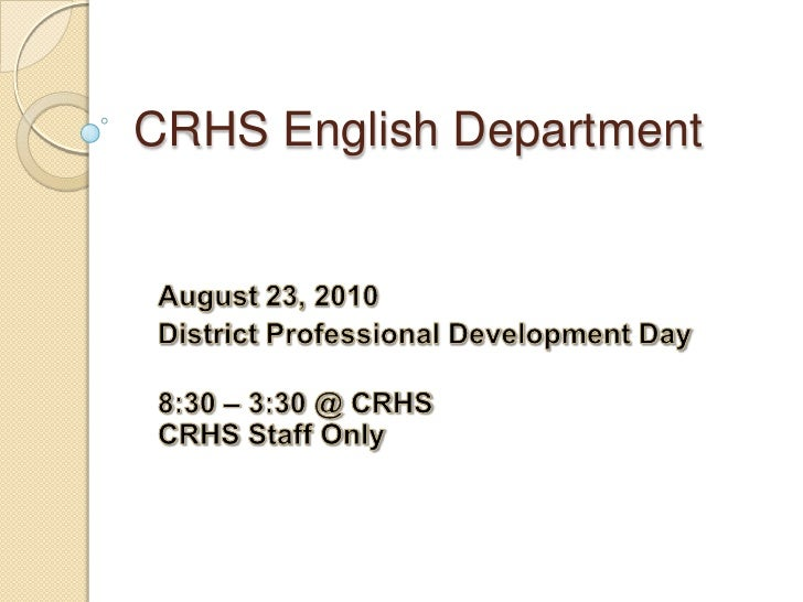 CRHS English Department<br />August 23, 2010<br />District Professional Development Day<br />8:30 – 3:30 @CRHSCRHS Staff ...