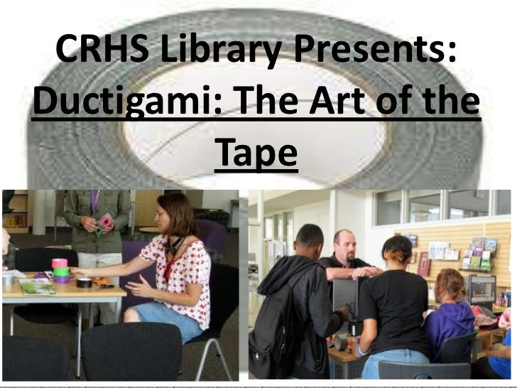 CRHS Library Presents:Ductigami: The Art of the Tape<br />