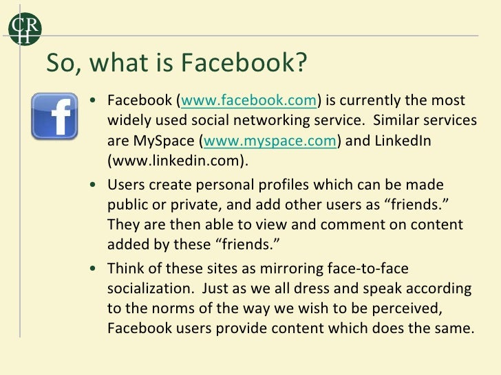 CR H      So, what is Facebook?         • Facebook (www.facebook.com) is currently the most           widely used social n...