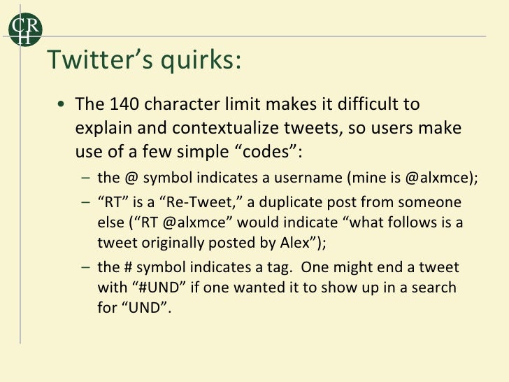 CR H      Twitter's quirks:      • The 140 character limit makes it difficult to        explain and contextualize tweets, ...