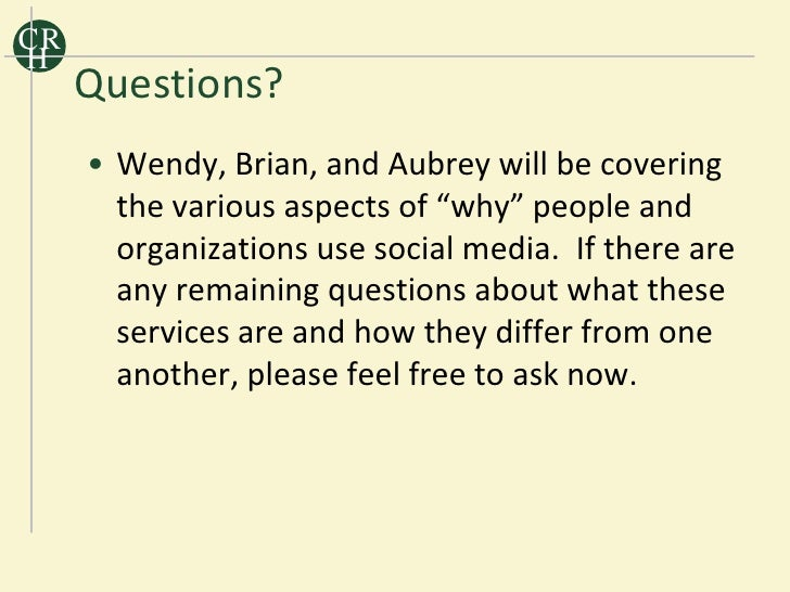 """CR H      Questions?      • Wendy, Brian, and Aubrey will be covering        the various aspects of """"why"""" people and      ..."""