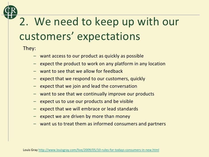 CR H      2. We need to keep up with our      customers' expectations      They:            –    want access to our produc...