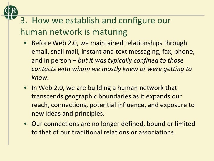 CR H      3. How we establish and configure our      human network is maturing      • Before Web 2.0, we maintained relati...