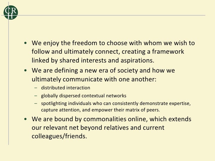 CR H        • We enjoy the freedom to choose with whom we wish to        follow and ultimately connect, creating a framewo...