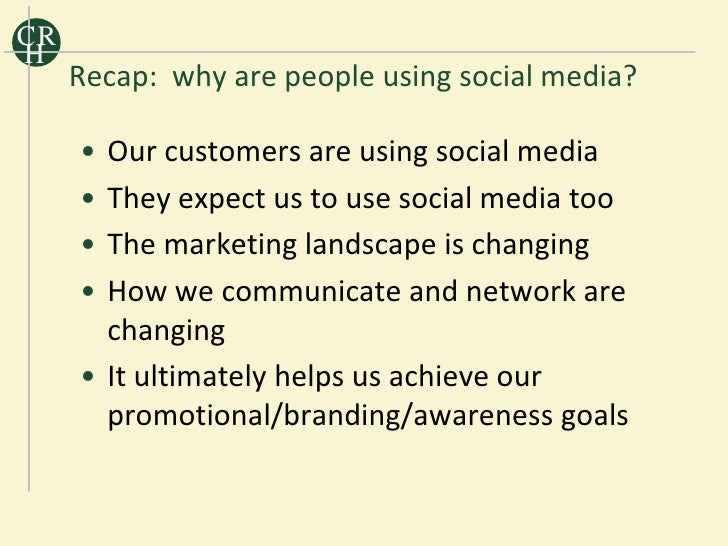 CR H      Recap: why are people using social media?       • Our customers are using social media      • They expect us to ...