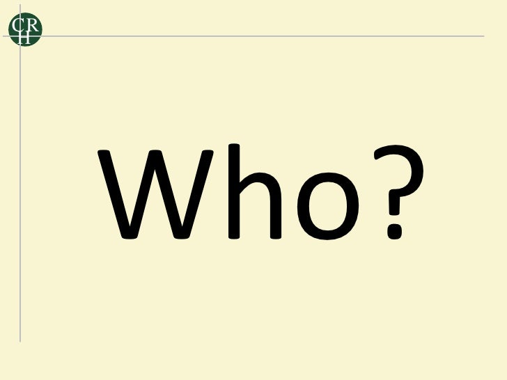 CR H          Who?