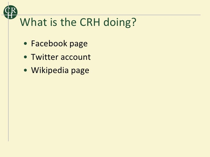 CR H      What is the CRH doing?      • Facebook page      • Twitter account      • Wikipedia page