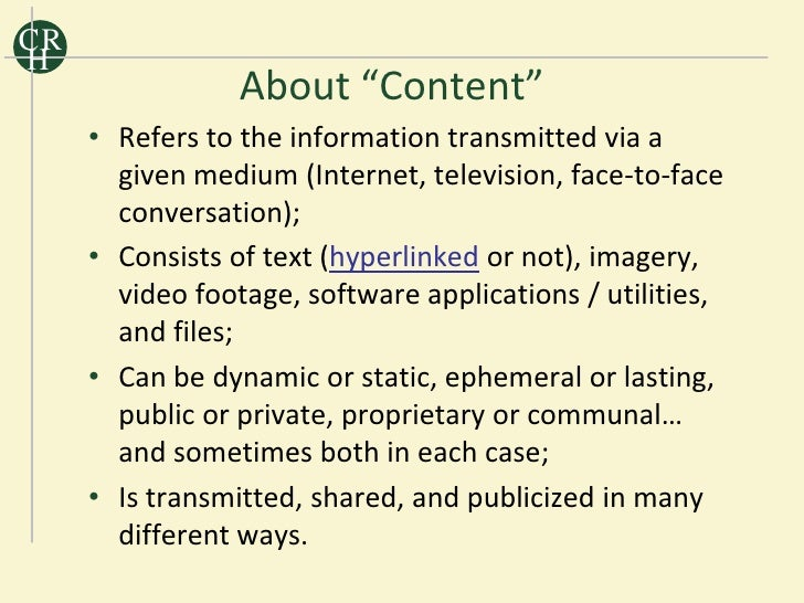 """CR H                 About """"Content""""      • Refers to the information transmitted via a        given medium (Internet, tel..."""