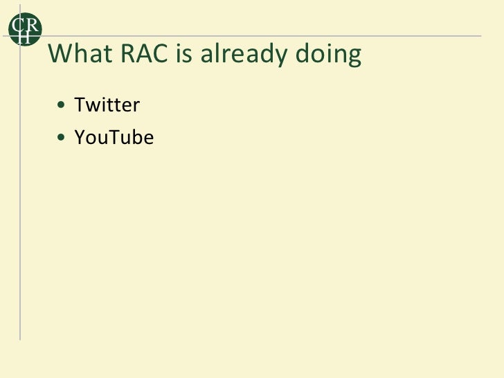 CR H      What RAC is already doing      • Twitter      • YouTube
