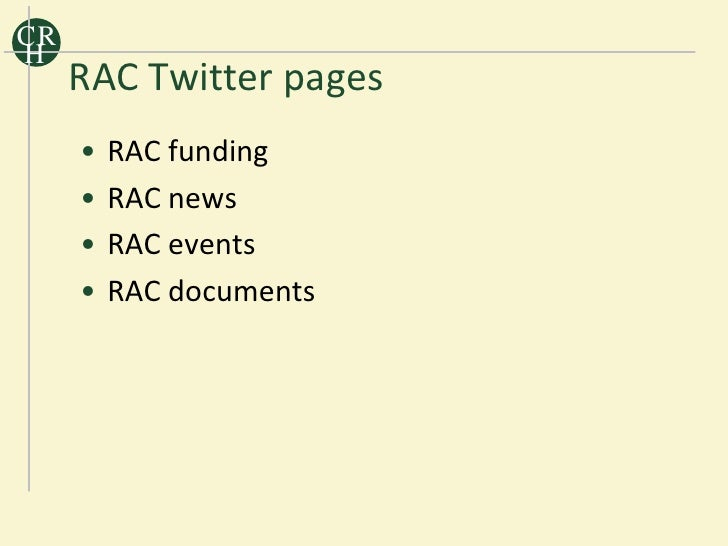 CR H      RAC Twitter pages      •   RAC funding      •   RAC news      •   RAC events      •   RAC documents