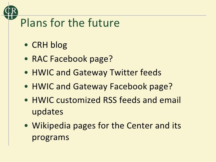 CR H      Plans for the future      • CRH blog      • RAC Facebook page?      • HWIC and Gateway Twitter feeds      • HWIC...