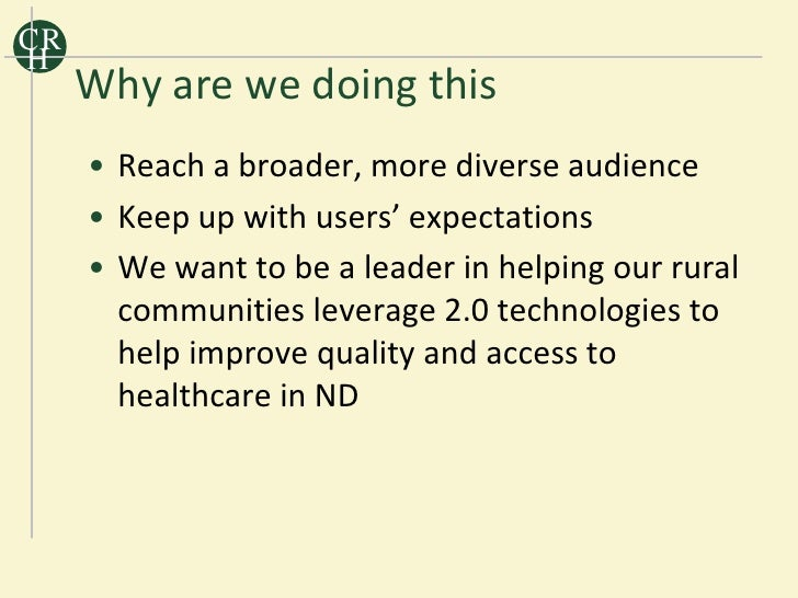 CR H      Why are we doing this      • Reach a broader, more diverse audience      • Keep up with users' expectations     ...
