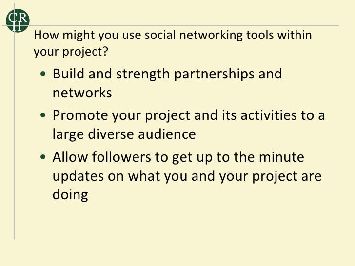CR H      How might you use social networking tools within      your project?      • Build and strength partnerships and  ...