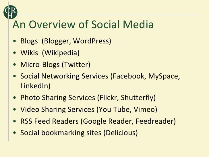 CR H  An Overview of Social Media  •   Blogs (Blogger, WordPress)  •   Wikis (Wikipedia)  •   Micro-Blogs (Twitter)  •   S...