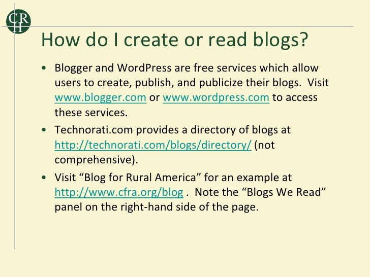 CR H      How do I create or read blogs?      • Blogger and WordPress are free services which allow        users to create...