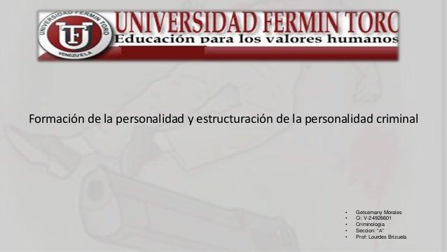 """• Getsemany Morales • Ci: V-24926601 • Criminologia • Seccion: """"A"""" • Prof: Lourdes Brizuela Formación de la personalidad y..."""