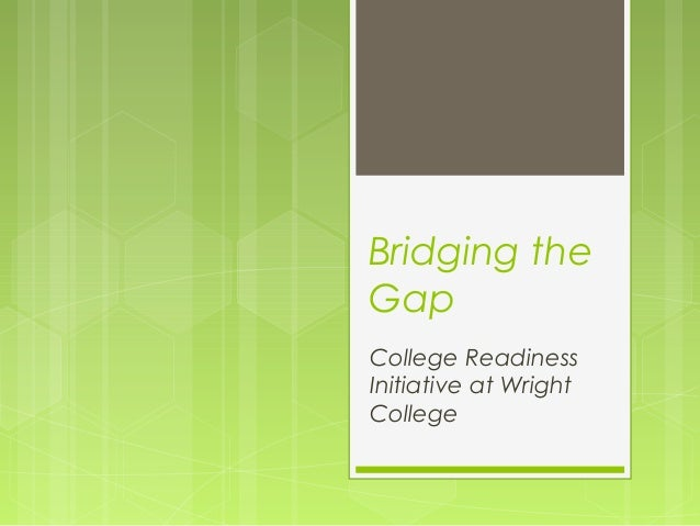 College Readiness Initiative at Wright College Bridging the Gap