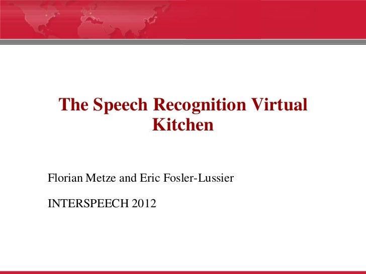 The Speech Recognition Virtual             KitchenFlorian Metze and Eric Fosler-LussierINTERSPEECH 2012