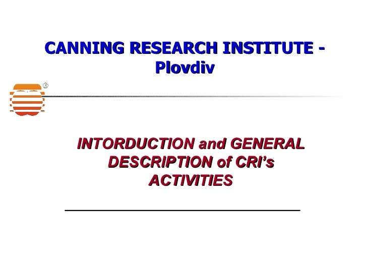 CANNING RESEARCH INSTITUTE - Plovdiv INTORDUCTION and GENERAL DESCRIPTION of CRI's ACTIVITIES