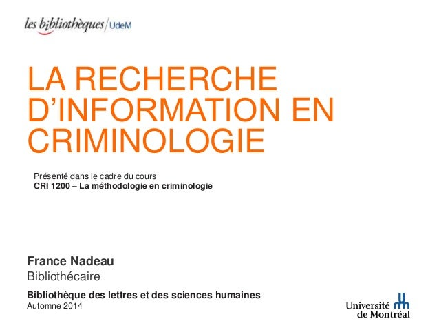 LA RECHERCHE  D'INFORMATION EN  CRIMINOLOGIE  Présenté dans le cadre du cours  CRI 1200 – La méthodologie en criminologie ...
