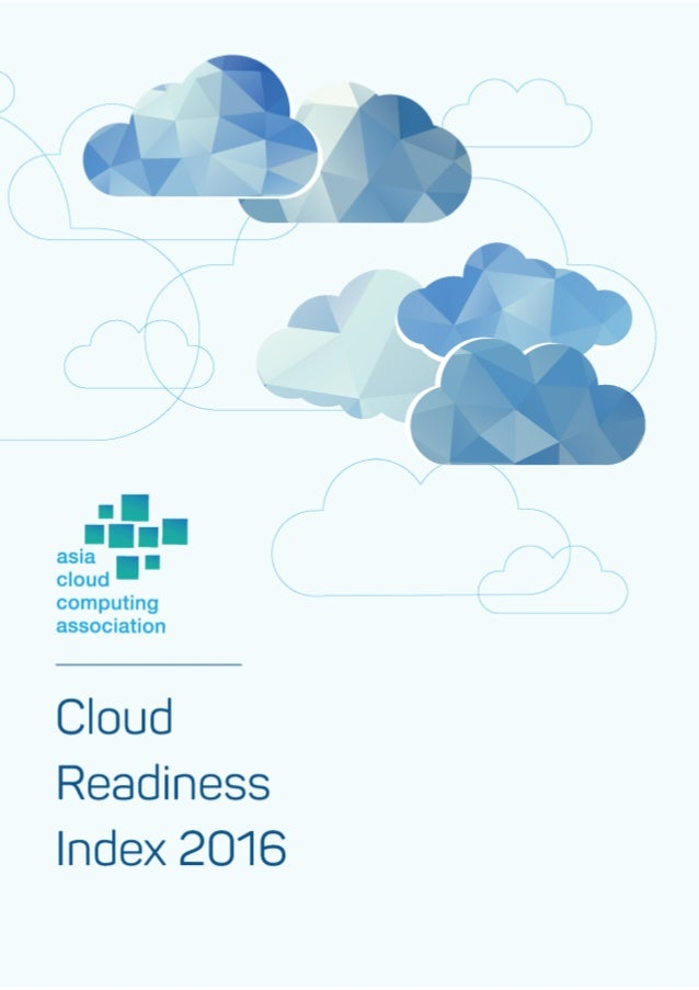 Asia Cloud Computing Association | Cloud Readiness Index 2016 | Page 1 of 38
