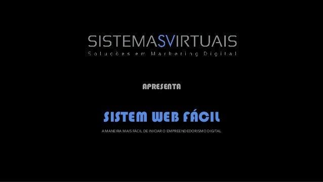 SISTEM WEB FÁCIL APRESENTA A MANEIRA MAIS FÁCIL DE INICIAR O EMPREENDEDORISMO DIGITAL