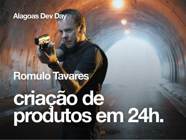 criação de produtos em 24h. Romulo Tavares Alagoas Dev Day
