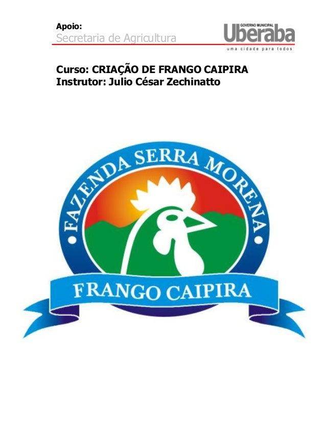 Apoio: Secretaria de Agricultura Curso: CRIAÇÃO DE FRANGO CAIPIRA Instrutor: Julio César Zechinatto