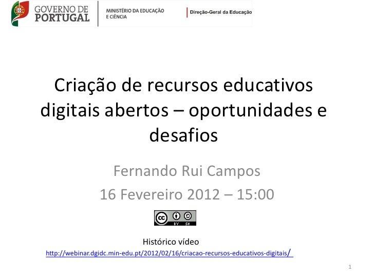 Criação de recursos educativosdigitais abertos – oportunidades e              desafios                   Fernando Rui Camp...