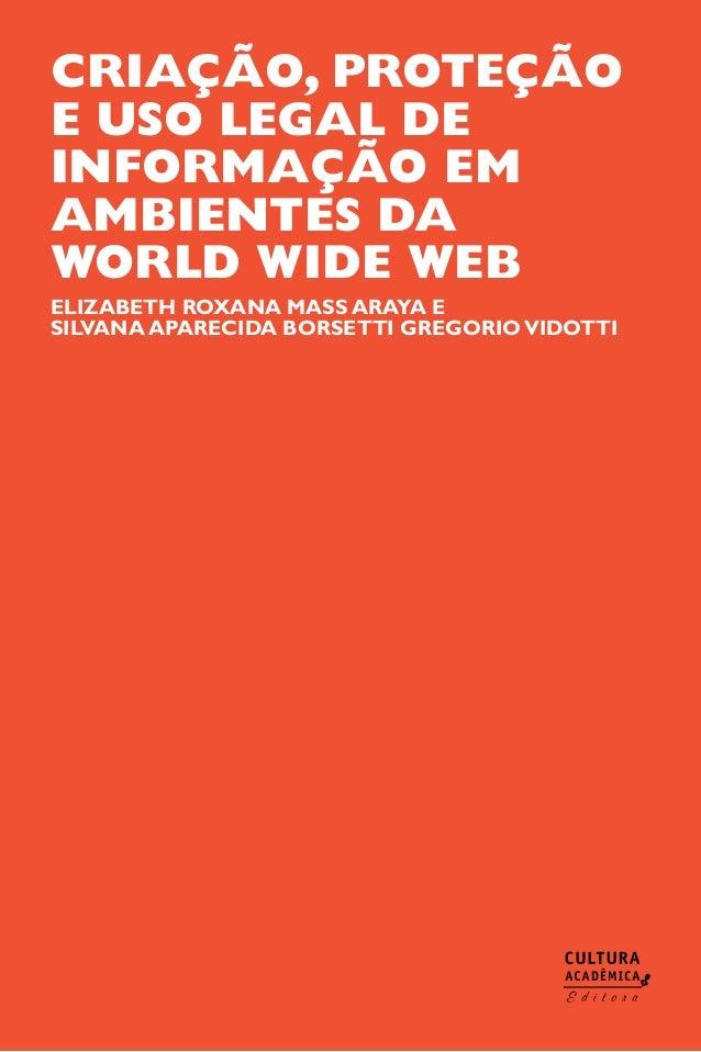 CRIAÇÃO, PROTEÇÃO E USO LEGAL DE INFORMAÇÃO EM AMBIENTES DA WORLD WIDE WEB Elizabeth Roxana Mass Araya e Silvana Aparecida...