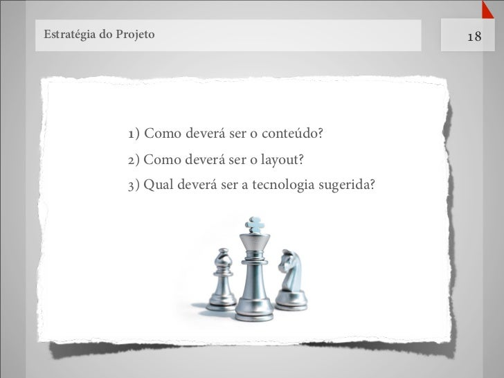 Estratégia do Projeto                                      18               1) Como deverá ser o conteúdo?               2...