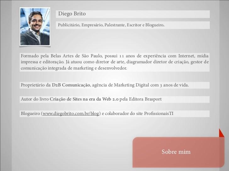 Diego Brito                  Publicitário, Empresário, Palestrante, Escritor e Blogueiro.Formado pela Belas Artes de São P...