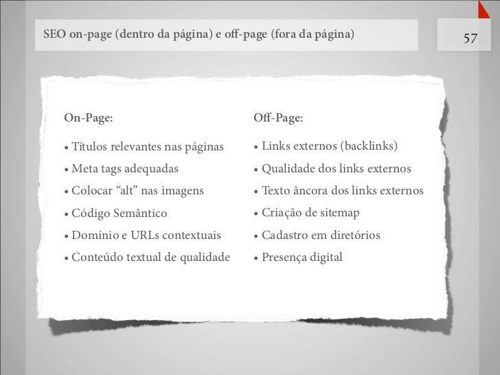SEO on-page (dentro da página) e o -page (fora da página)                 57   On-Page:                           O -Page:...