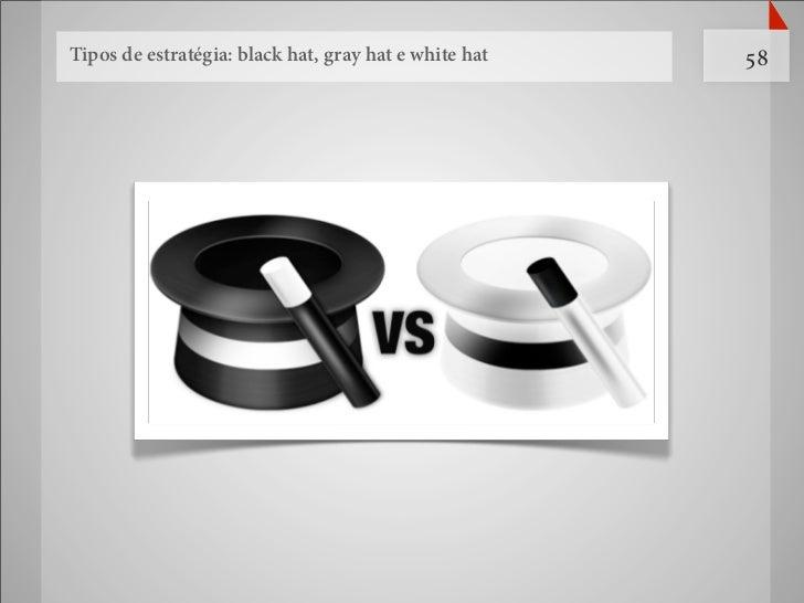 Tipos de estratégia: black hat, gray hat e white hat   58