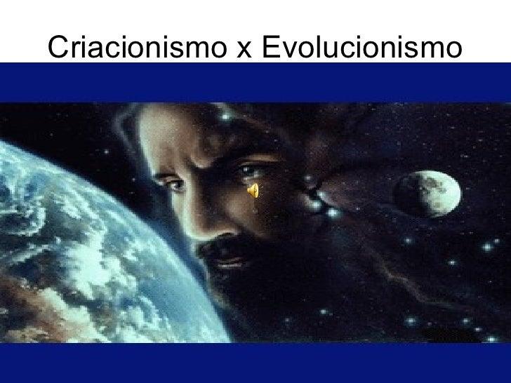 Criacionismo x Evolucionismo