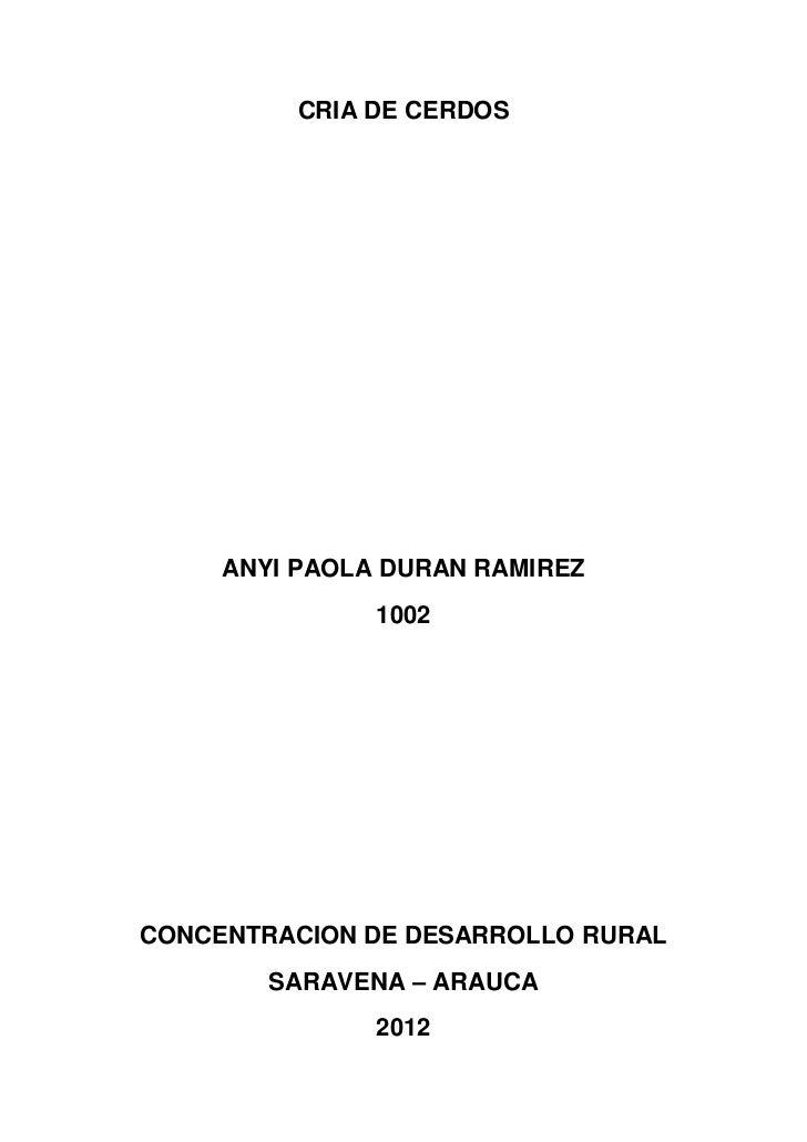 CRIA DE CERDOS     ANYI PAOLA DURAN RAMIREZ               1002CONCENTRACION DE DESARROLLO RURAL        SARAVENA – ARAUCA  ...