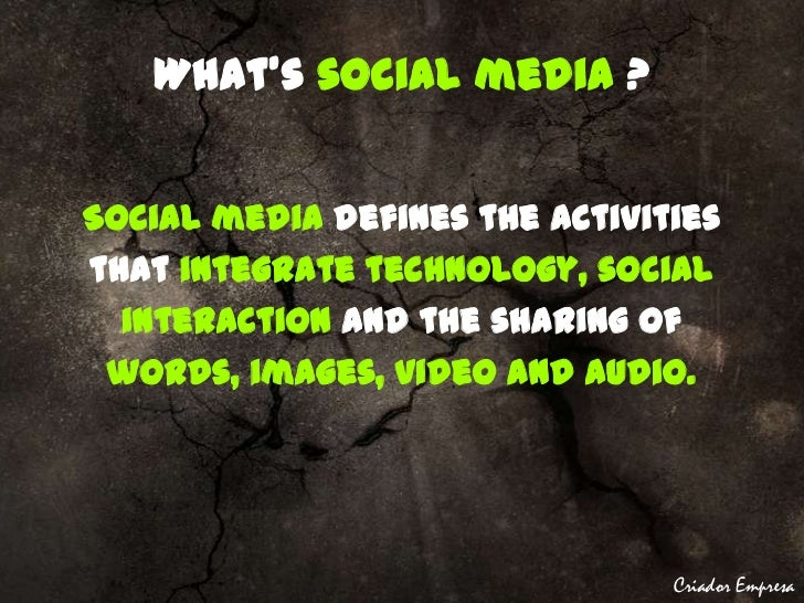 What's social media?<br />Social media defines the activities <br />thatintegrate technology, social <br />interactionand ...