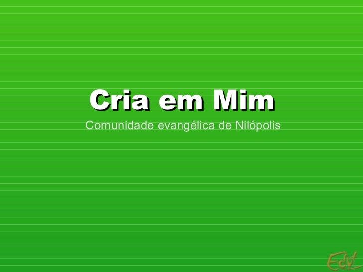 Cria em Mim Comunidade evangélica de Nilópolis