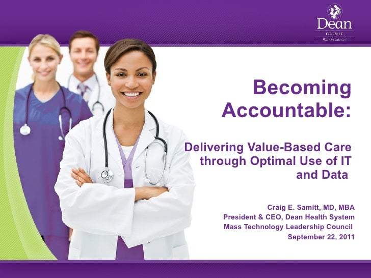 Becoming Accountable: Delivering Value-Based Care through Optimal Use of IT and Data  Craig E. Samitt, MD, MBA President &...