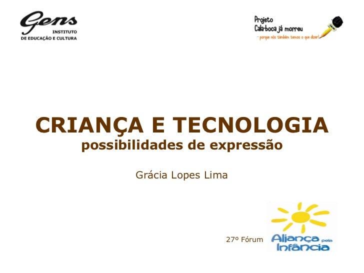 CRIANÇA E TECNOLOGIA possibilidades de expressão Grácia Lopes Lima 27º Fórum
