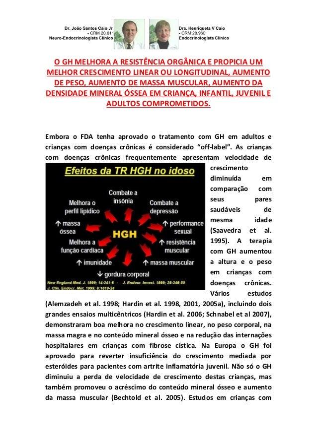 O GH MELHORA A RESISTÊNCIA ORGÂNICA E PROPICIA UM MELHOR CRESCIMENTO LINEAR OU LONGITUDINAL, AUMENTO DE PESO, AUMENTO DE M...