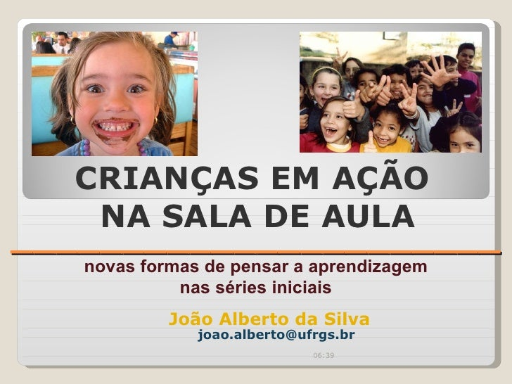 ______________________ novas formas de pensar a aprendizagem nas séries iniciais João Alberto da Silva CRIANÇAS EM AÇÃO  N...