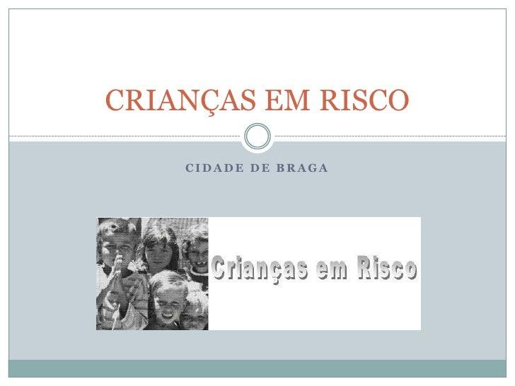 CRIANÇAS EM RISCO      CIDADE DE BRAGA