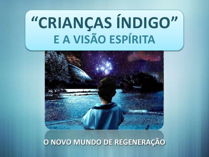 """""""CRIANÇAS ÍNDIGO""""   E A VISÃO ESPÍRITA O NOVO MUNDO DE REGENERAÇÃO"""