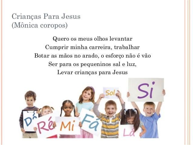 Crianças Para Jesus (Mônica coropos) Quero os meus olhos levantar Cumprir minha carreira, trabalhar Botar as mãos no arado...