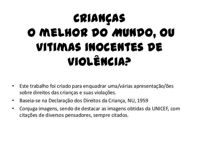 Crianças O melhor do Mundo, ou vitimas inocentes de violência? • Este trabalho foi criado para enquadrar uma/várias aprese...