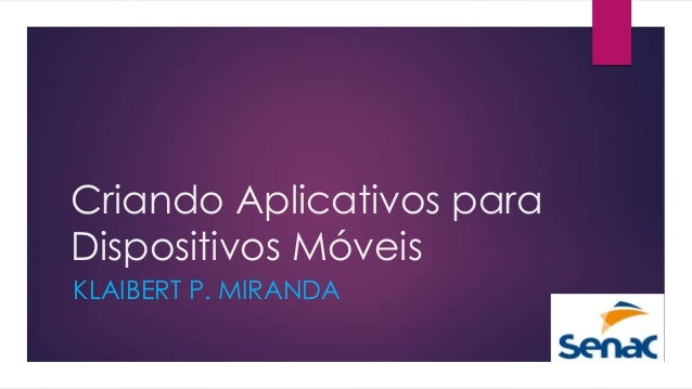 Criando Aplicativos paraDispositivos MóveisKLAIBERT P. MIRANDA