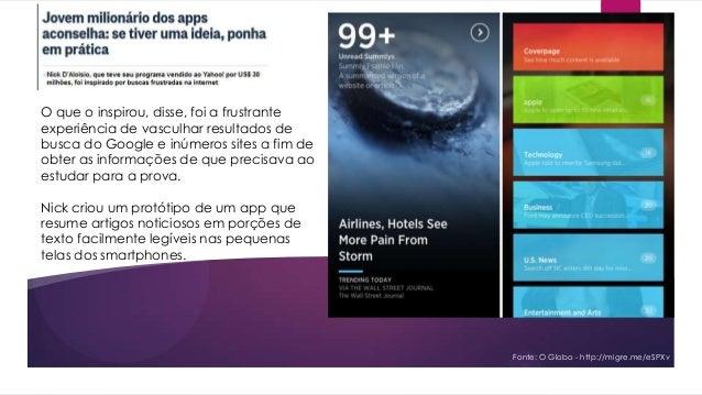 Fonte: O Globo - http://migre.me/eSPXvO que o inspirou, disse, foi a frustranteexperiência de vasculhar resultados debusca...