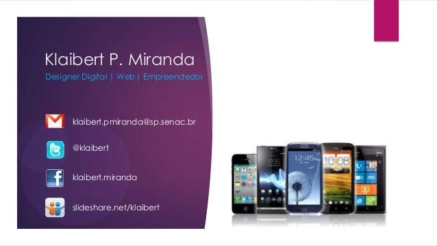 Klaibert P. MirandaDesigner Digital | Web| Empreendedorklaibert.pmiranda@sp.senac.br@klaibertklaibert.mirandaslideshare.ne...